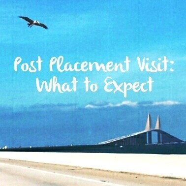 POST PLACEMENT VISIT: WHAT TO EXPECT